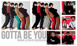 Gotta be you Action