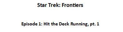 Star Trek Frontiers, Episode 1