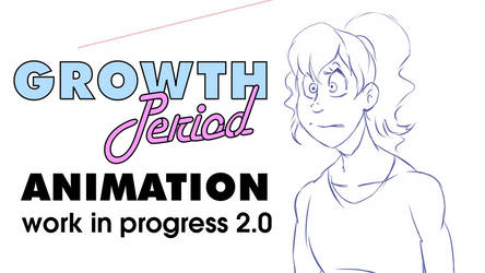 Growth Period Animation WIP 2.0 UPDATE