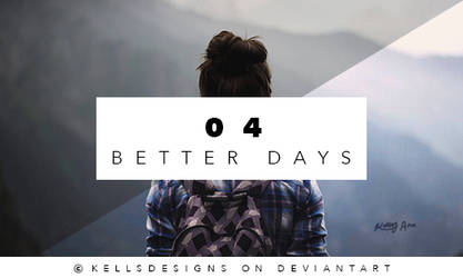 PSD 04: Better Days. by Kellsyy