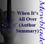 When It's All Over - Author Summary on Mewblade by Vaporeon249