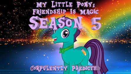 MLP: FiM Season 5 - Corpulently Predicted by CorpulentBrony