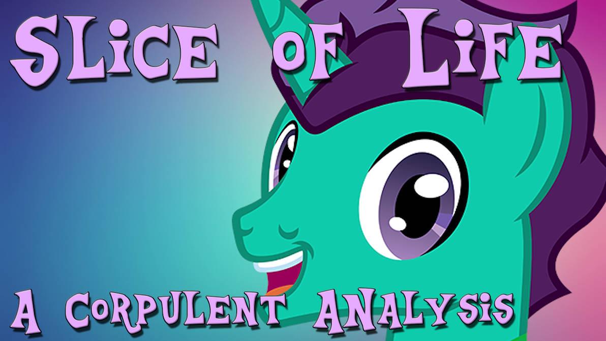 Slice of Life - A Corpulent Analysis Thumbnail by CorpulentBrony