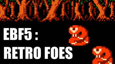 EBF5: Retro Foes by KupoGames