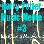 Harry Potter Music Meme 3 by WeCouldBeHeros