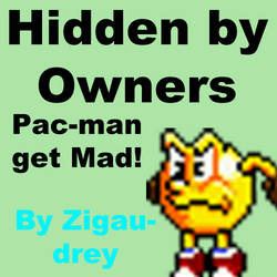 Pac-Man is mad to Hidden by Owner