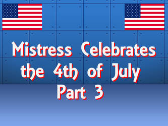 Mistress Celebrates the 4th of July pt. 3 by thriller54321