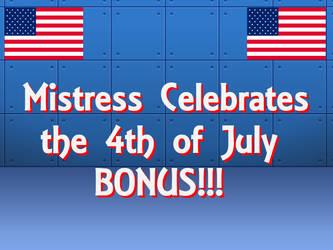 Mistress Celebrates the 4th of July BONUS!!! by thriller54321