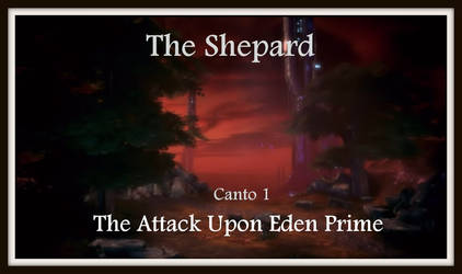 THE SHEPARD: Canto 1 ~ The Attack Upon Eden Prime by CharlottaRose