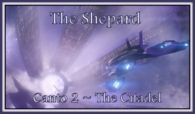 THE SHEPARD: Canto 2 ~ The Citadel by CharlottaRose