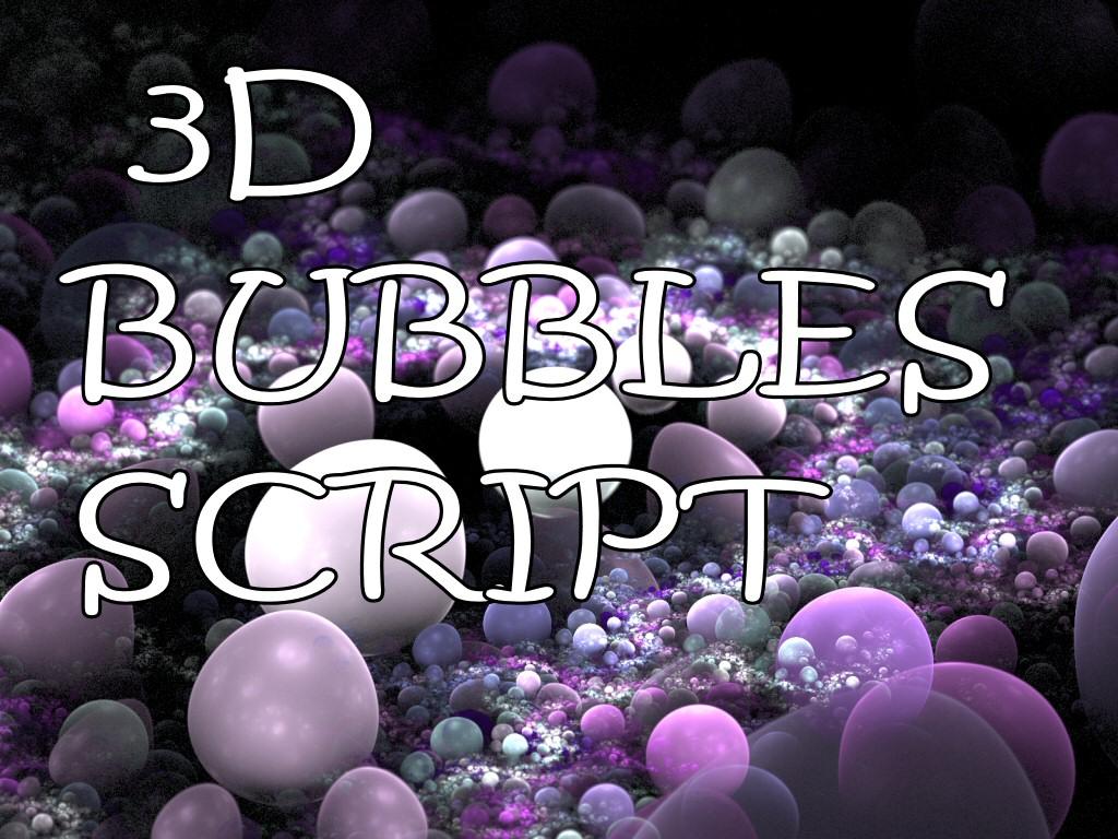 3D Bubbles Script