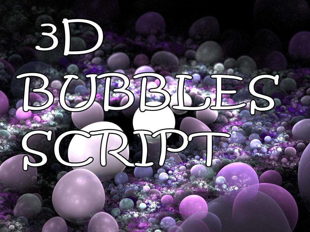 3D Bubbles Script by Shortgreenpigg
