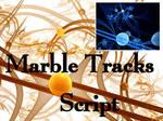 Marble Tracks Script by Shortgreenpigg