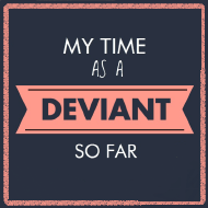 My Time as a Deviant by Off-ZeH-WaLL