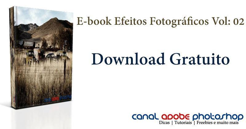 Ebook Efeitos Fotograficos Vol 02 by canalphotoshop