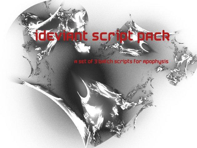 IDeviant -- BATCH SCRIPT PACK by Apophysis