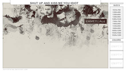 shut up and kiss me you idiot