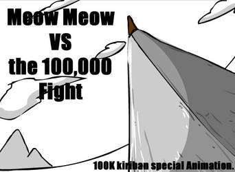 Meow Meow VS the 100K fight by NCH85