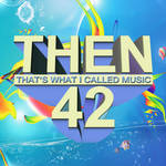 THEN 42 - That's What I Called Music
