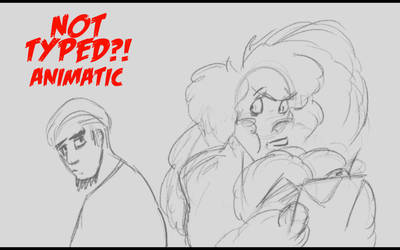 Not Typed?! Animatic by GrandMasterFDC