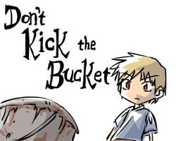 Don't Kick the Bucket by JohnSu