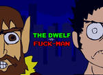THE DWELF -VS- FUCK-MAN