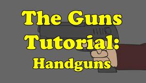 GUNS TUTORIAL: HANDGUNS