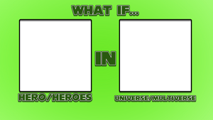 What If these Heroes in that Universe Template