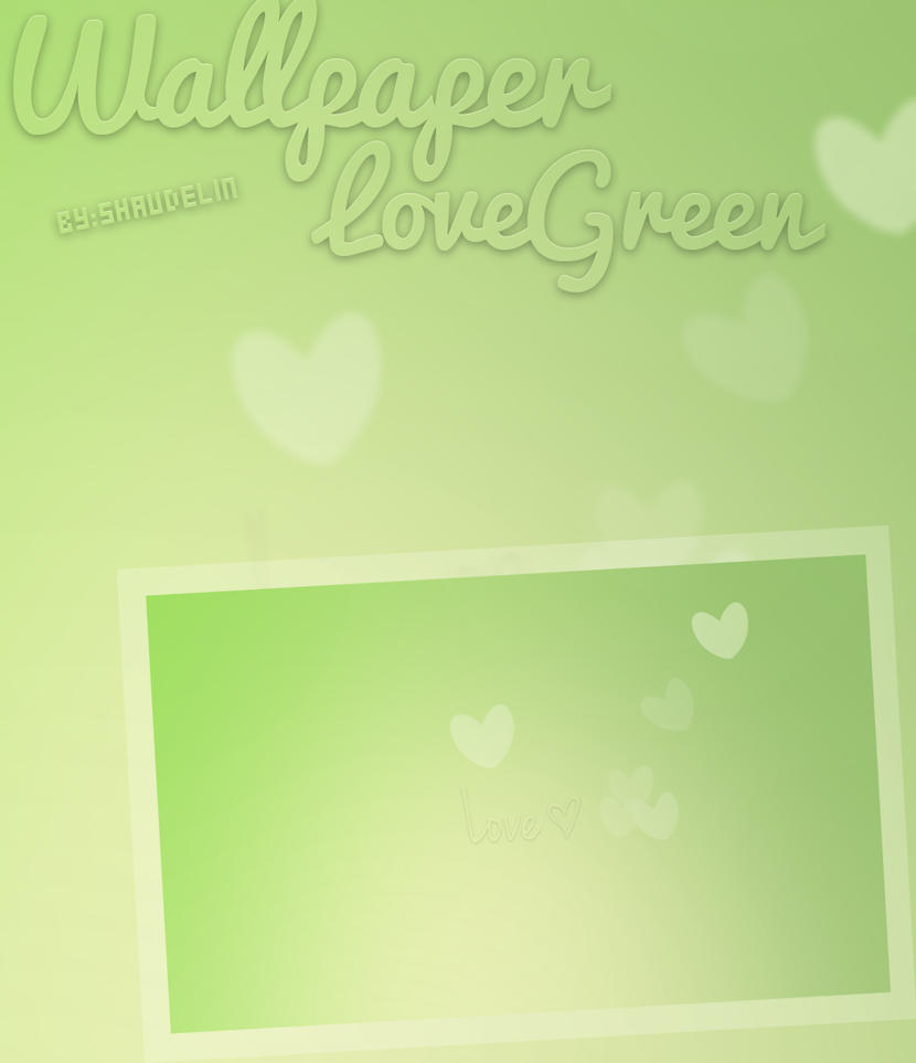 Love Green - Wallpaper by Ihavethedreamersdise