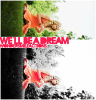 We'll be a dream action by wondersmile