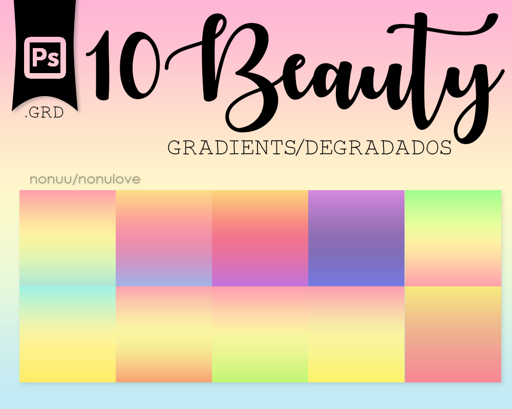 |Ps| 10 Beauty Gradients (.GRD) by Nonuu
