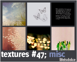 TEXTURES 47: MISC by lifeisdolce
