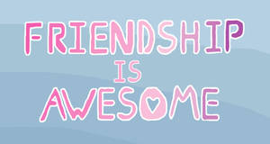 Friendship is Awesome by WorkingOrder