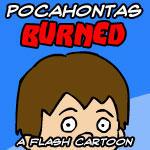 Pocahontas BURNED