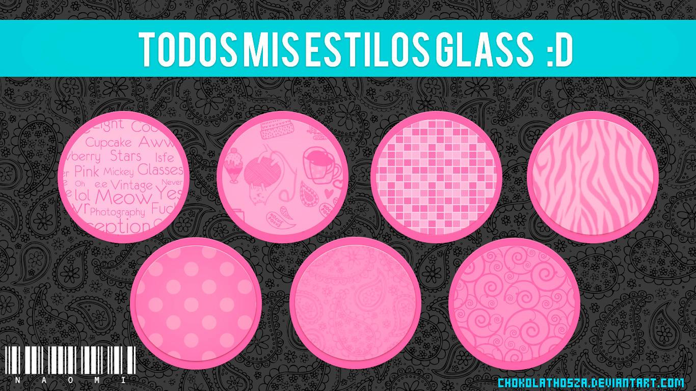 Todos mis estilos glass by Chokolathosza