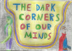 The Dark Corners of Our Minds Part 2 by CelestialInk