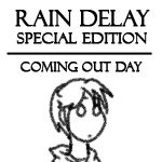 Rain Delay - Coming Out Day