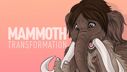 Mammoth Transformation