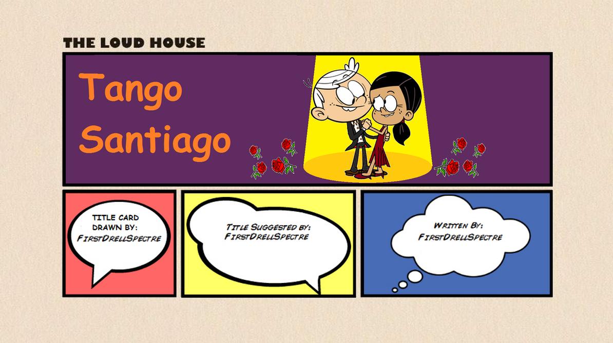 Loud House Fanfiction - Tango Santiago by FirstDrellSpectre on