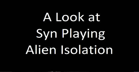 Syn Plays - Alien Isolation (PS3)