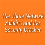 The Three Network Admins and the Security Cracker by foxhead128