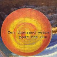 [DTA] Ten thousand years past the Sun
