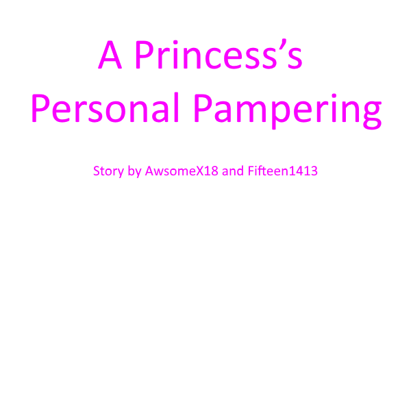 A Princess's Personal Pampering by Fifteen1413