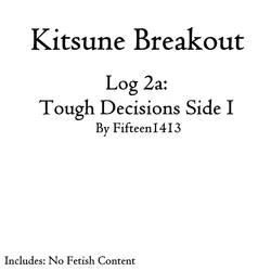 Kitsune Breakout: Log 2a, Tough Decisions Part 1