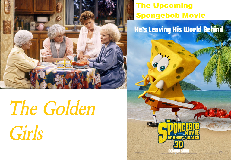 My Thoughts On The Golden Girls And 2015 Sbsp Film By