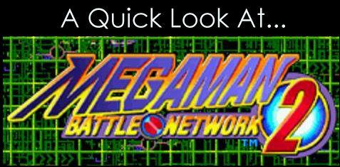 A Quick Look at Mega Man Battle Network 2