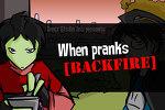 When Pranks Backfire by Darqx