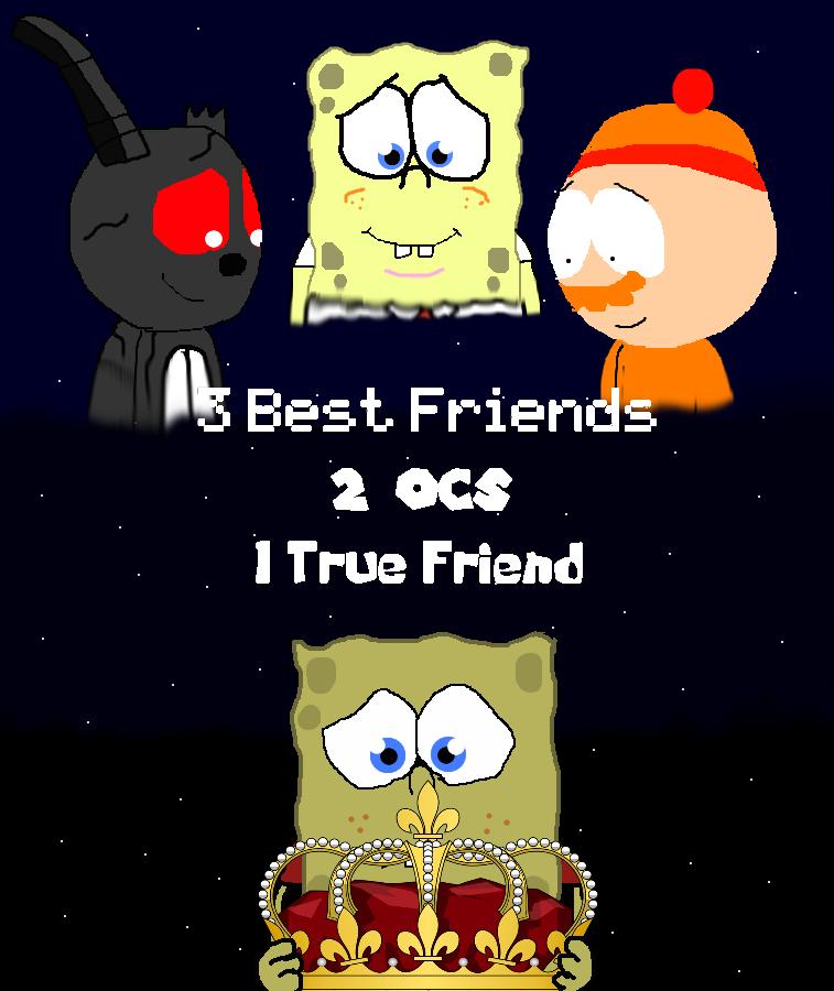 [REMAKE]: 3 Friends, 2 OCs, 1 True Friend by Spongecat1