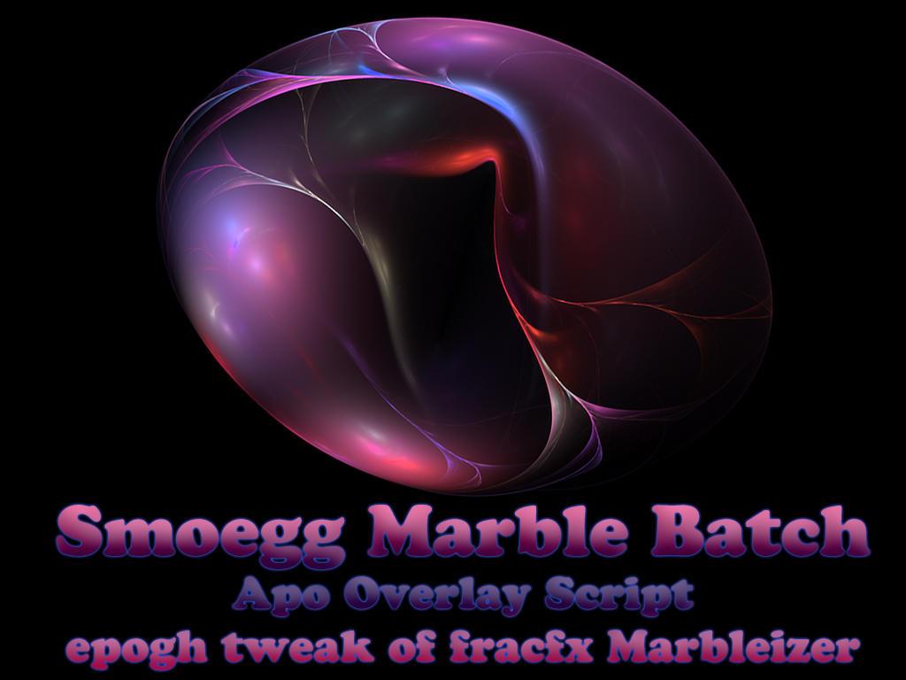 Smoegg Marble batch  Apo script by Epogh