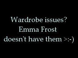 wardrobe issues?